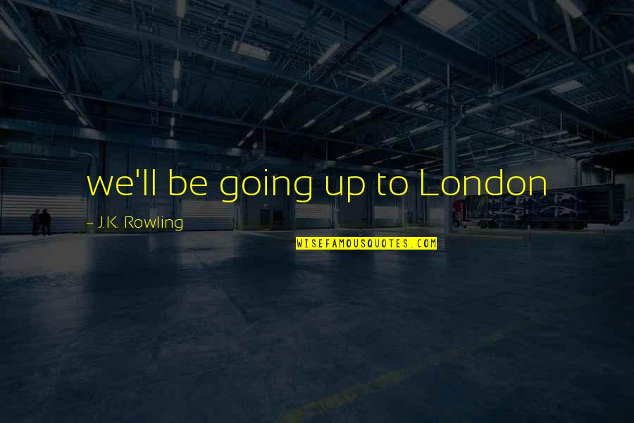 Funny Deer Hunter Quotes By J.K. Rowling: we'll be going up to London