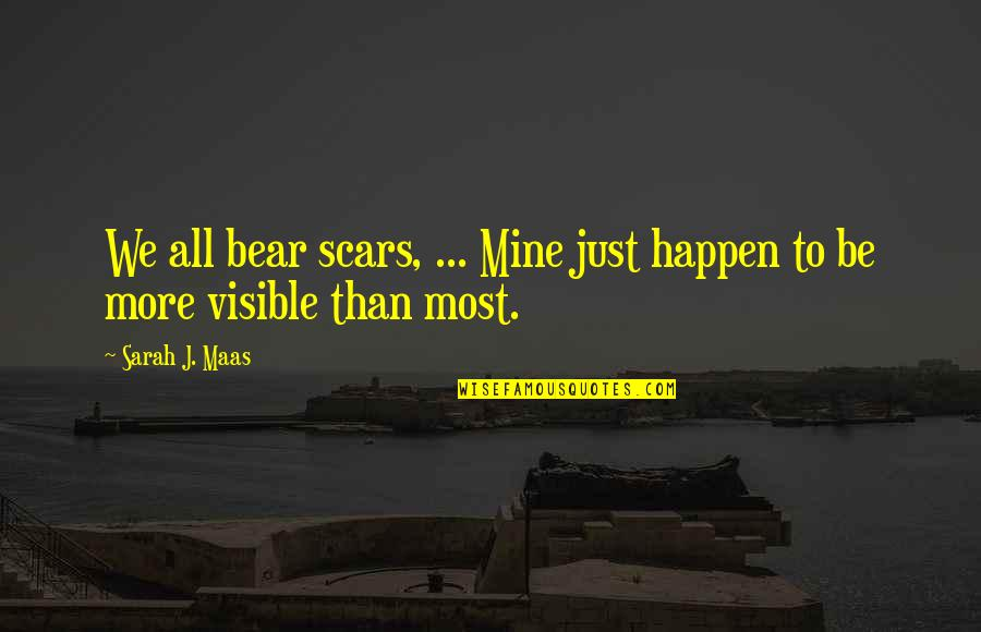 Funny Deer Hunter Quotes By Sarah J. Maas: We all bear scars, ... Mine just happen
