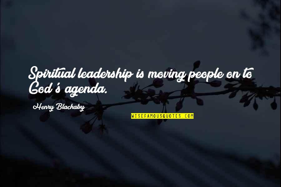 Funny Desk Quotes By Henry Blackaby: Spiritual leadership is moving people on to God's