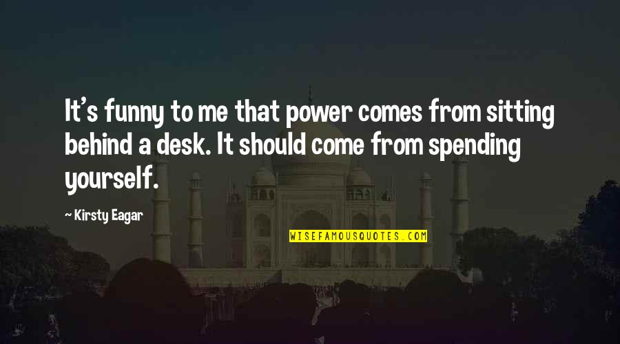 Funny Desk Quotes By Kirsty Eagar: It's funny to me that power comes from