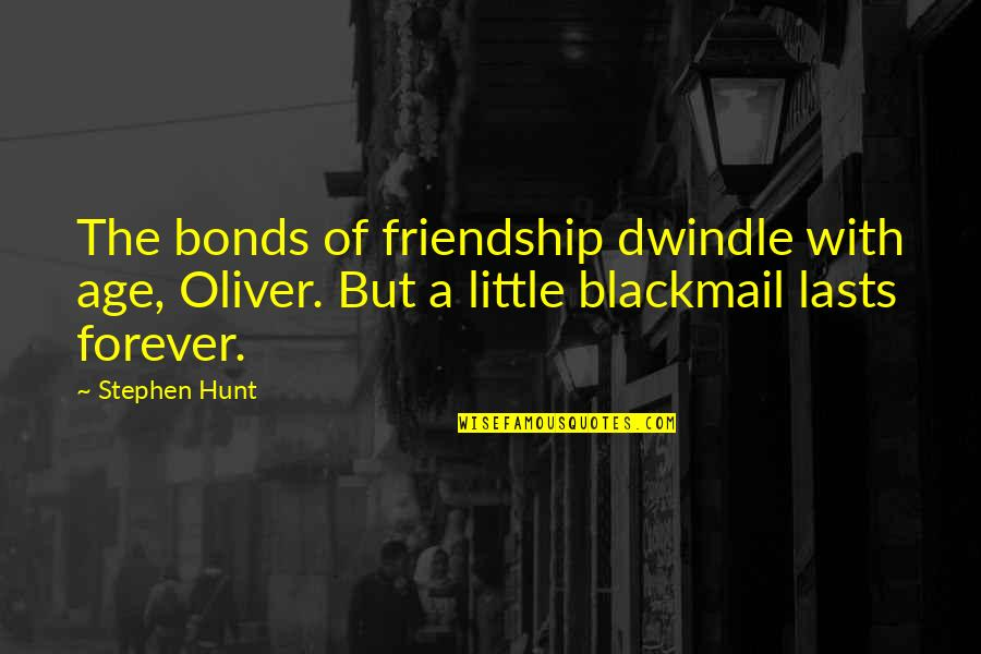 Funny Desk Quotes By Stephen Hunt: The bonds of friendship dwindle with age, Oliver.
