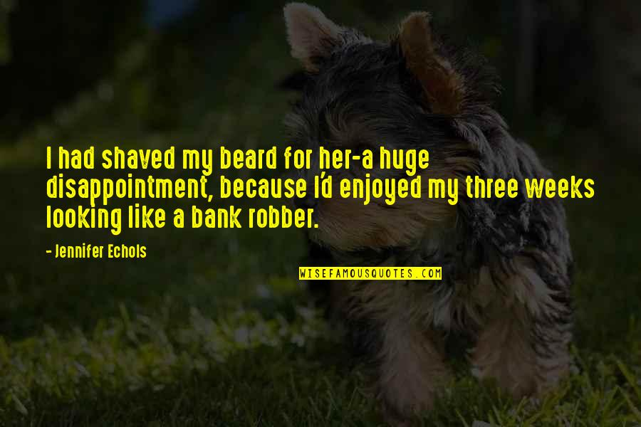 Funny Disappointment Quotes By Jennifer Echols: I had shaved my beard for her-a huge