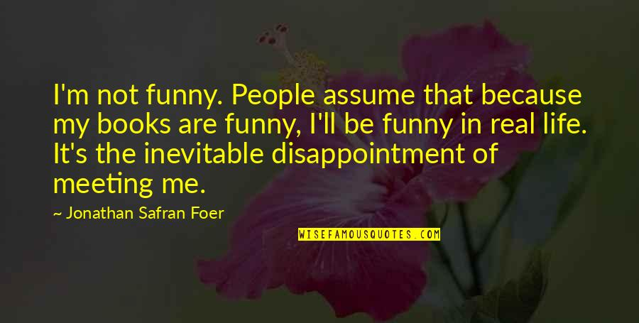 Funny Disappointment Quotes By Jonathan Safran Foer: I'm not funny. People assume that because my