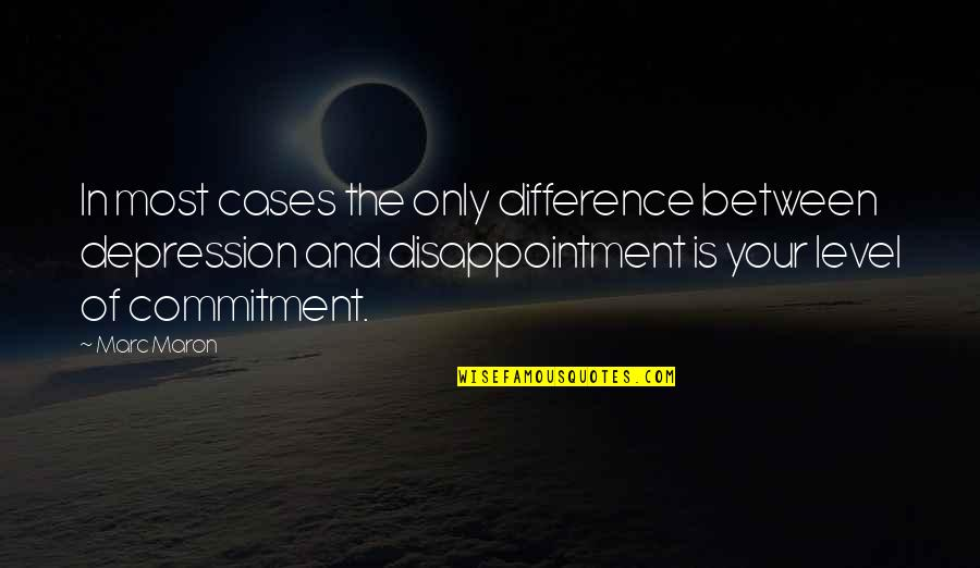 Funny Disappointment Quotes By Marc Maron: In most cases the only difference between depression