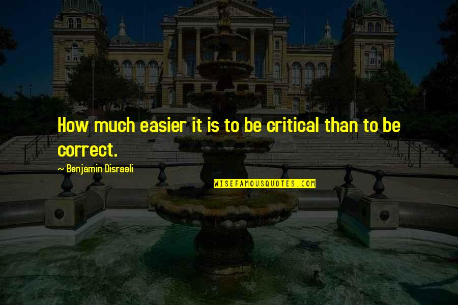 Funny Dog And Owner Quotes By Benjamin Disraeli: How much easier it is to be critical