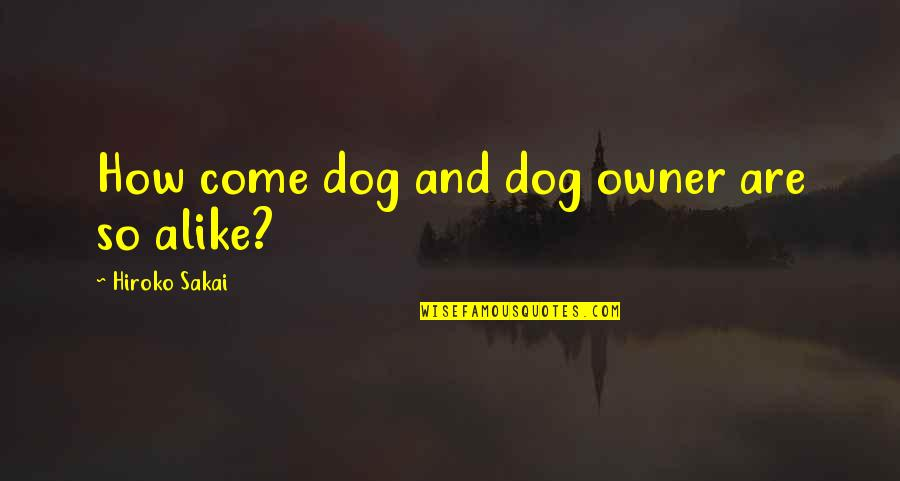 Funny Dog And Owner Quotes By Hiroko Sakai: How come dog and dog owner are so