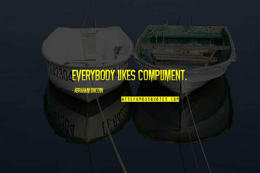 Funny Dollar Bill Quotes By Abraham Lincoln: Everybody likes compliment.