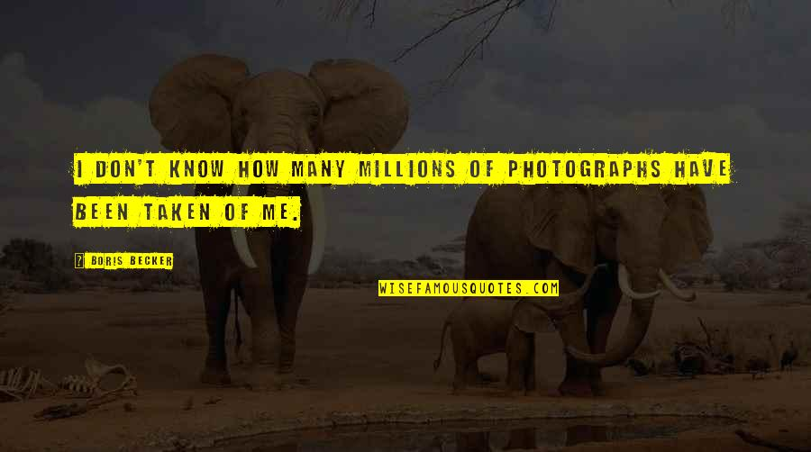 Funny Dollar Bill Quotes By Boris Becker: I don't know how many millions of photographs