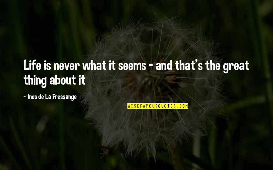 Funny Dollar Bill Quotes By Ines De La Fressange: Life is never what it seems - and