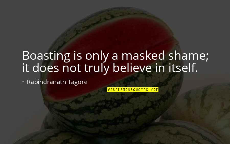 Funny Dollar Bill Quotes By Rabindranath Tagore: Boasting is only a masked shame; it does