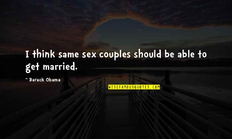 Funny Dora Explorer Quotes By Barack Obama: I think same sex couples should be able