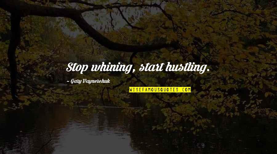 Funny Dora Explorer Quotes By Gary Vaynerchuk: Stop whining, start hustling.