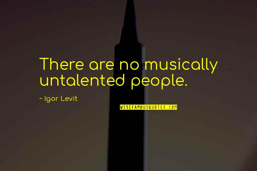 Funny Dora Explorer Quotes By Igor Levit: There are no musically untalented people.