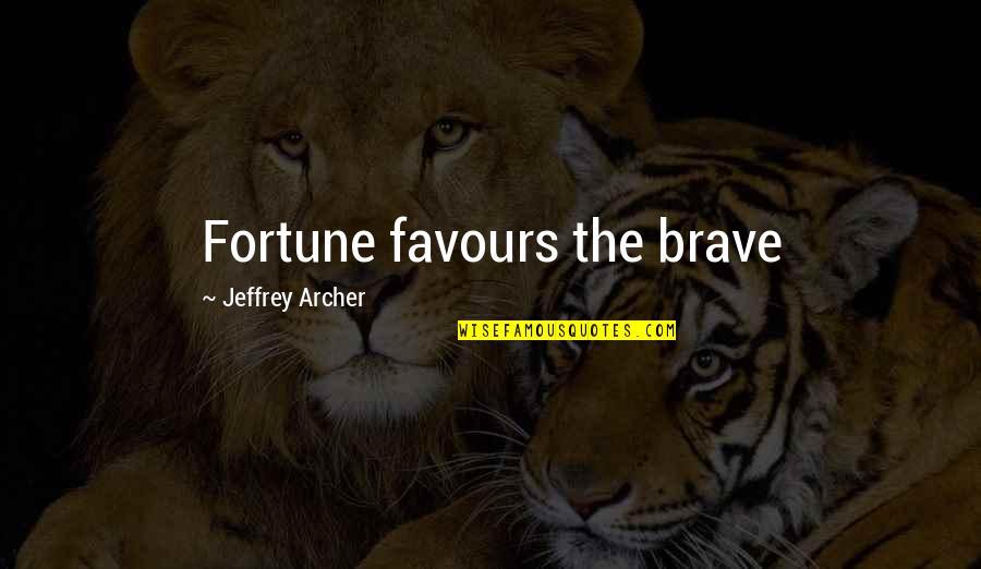 Funny Dora Explorer Quotes By Jeffrey Archer: Fortune favours the brave