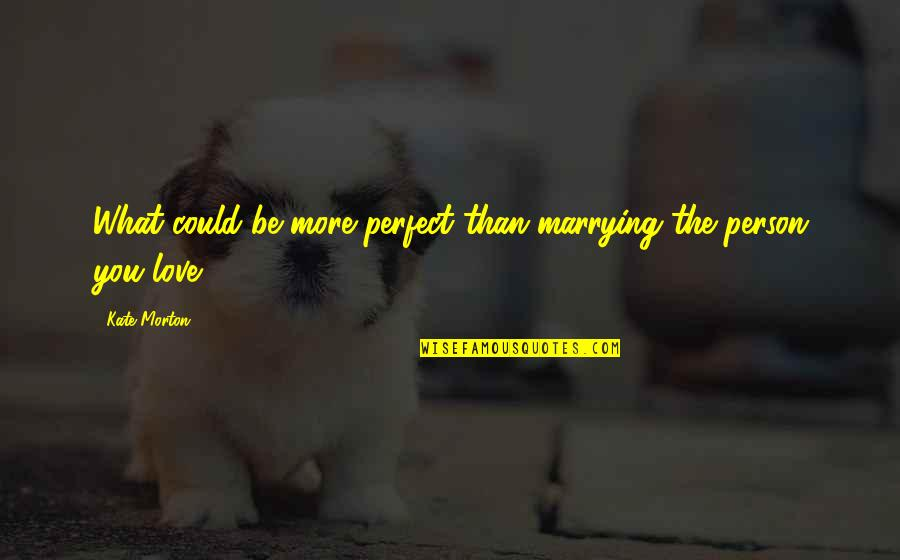 Funny Dora Explorer Quotes By Kate Morton: What could be more perfect than marrying the