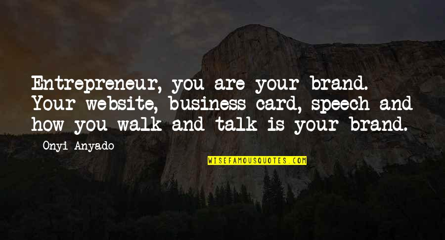 Funny Dora Explorer Quotes By Onyi Anyado: Entrepreneur, you are your brand. Your website, business