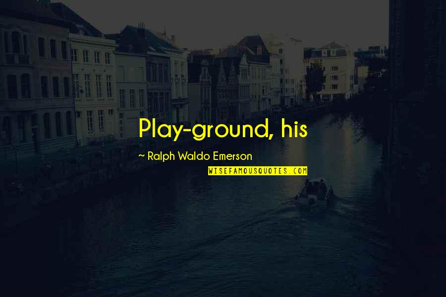Funny Dora Explorer Quotes By Ralph Waldo Emerson: Play-ground, his