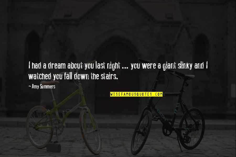Funny Down And Out Quotes By Amy Summers: I had a dream about you last night