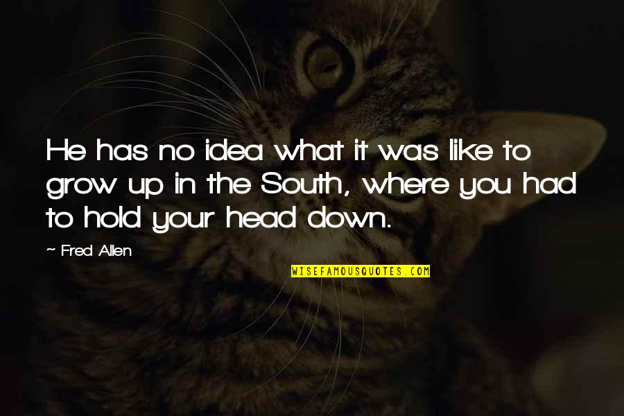 Funny Down And Out Quotes By Fred Allen: He has no idea what it was like