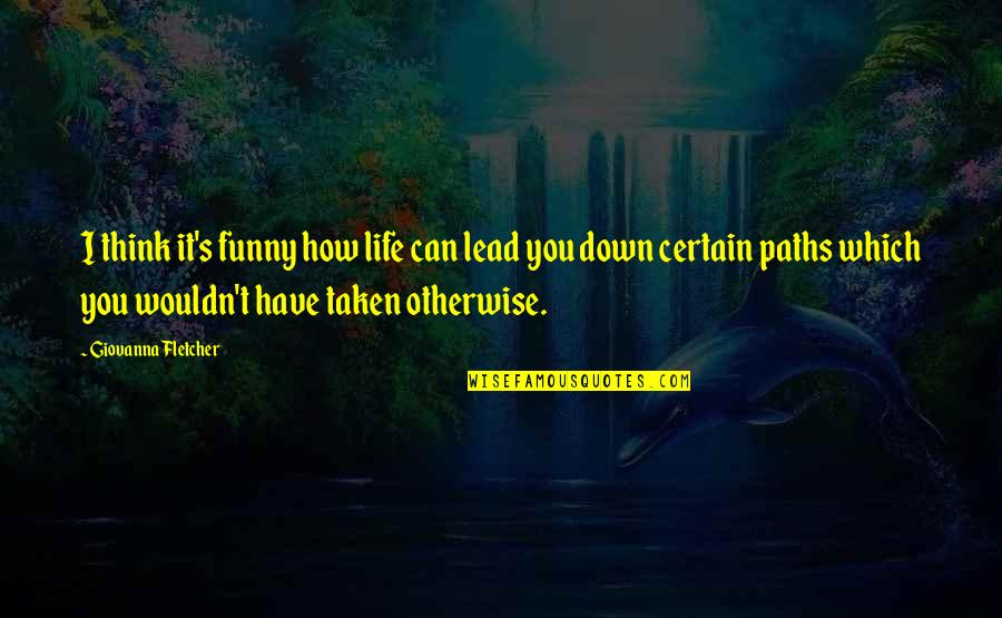 Funny Down And Out Quotes By Giovanna Fletcher: I think it's funny how life can lead