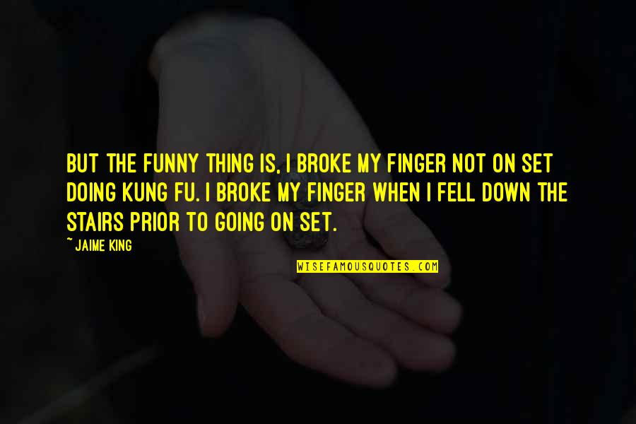 Funny Down And Out Quotes By Jaime King: But the funny thing is, I broke my