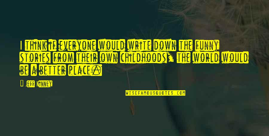 Funny Down And Out Quotes By Jeff Kinney: I think if everyone would write down the