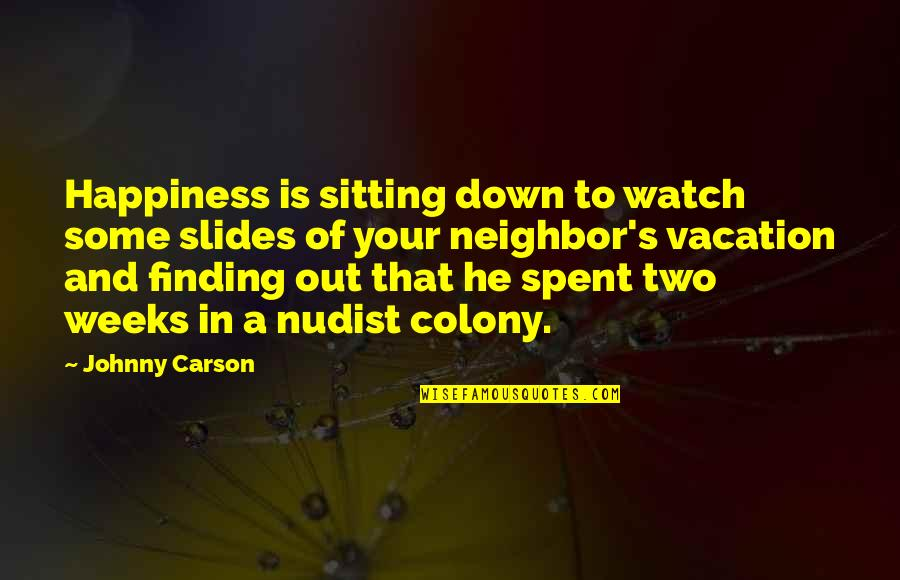 Funny Down And Out Quotes By Johnny Carson: Happiness is sitting down to watch some slides