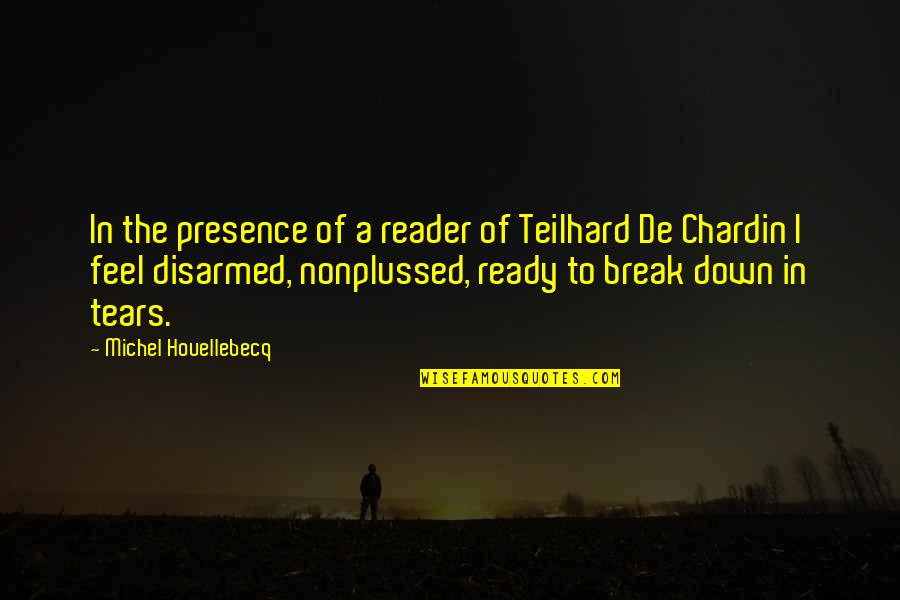 Funny Down And Out Quotes By Michel Houellebecq: In the presence of a reader of Teilhard