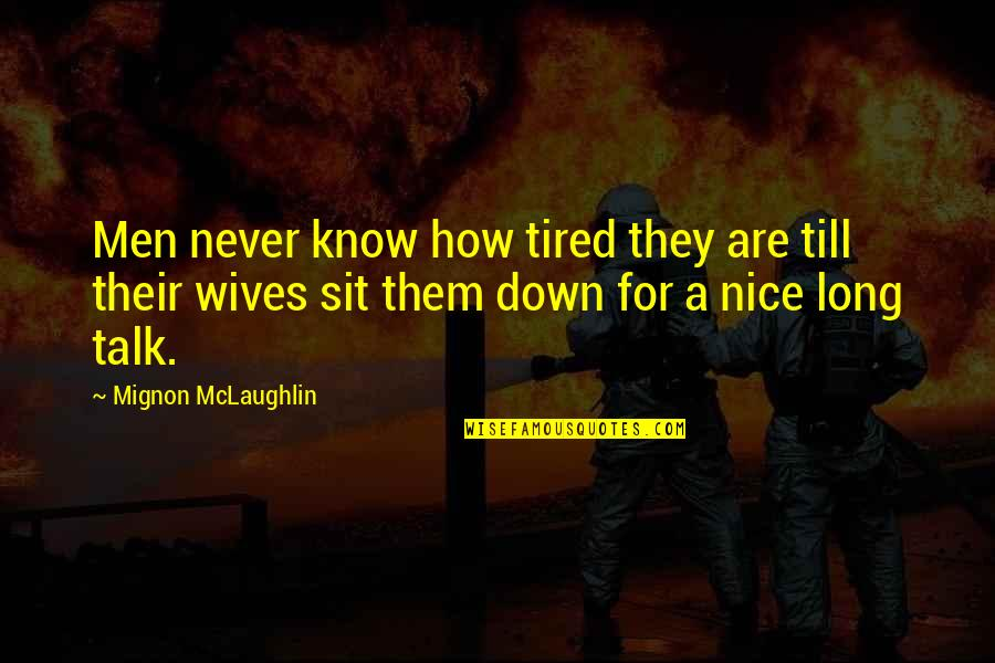 Funny Down And Out Quotes By Mignon McLaughlin: Men never know how tired they are till