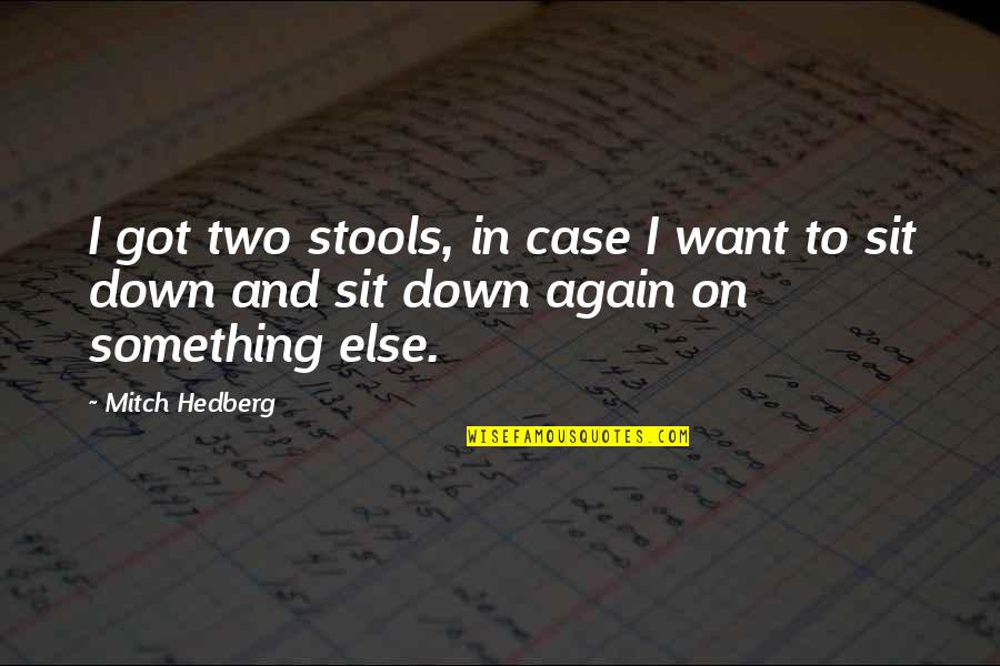 Funny Down And Out Quotes By Mitch Hedberg: I got two stools, in case I want