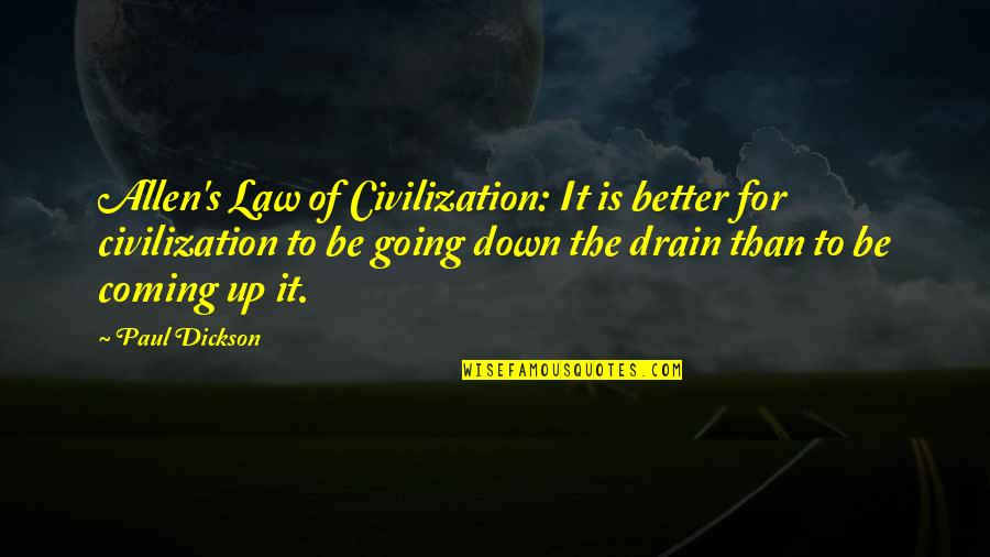 Funny Down And Out Quotes By Paul Dickson: Allen's Law of Civilization: It is better for