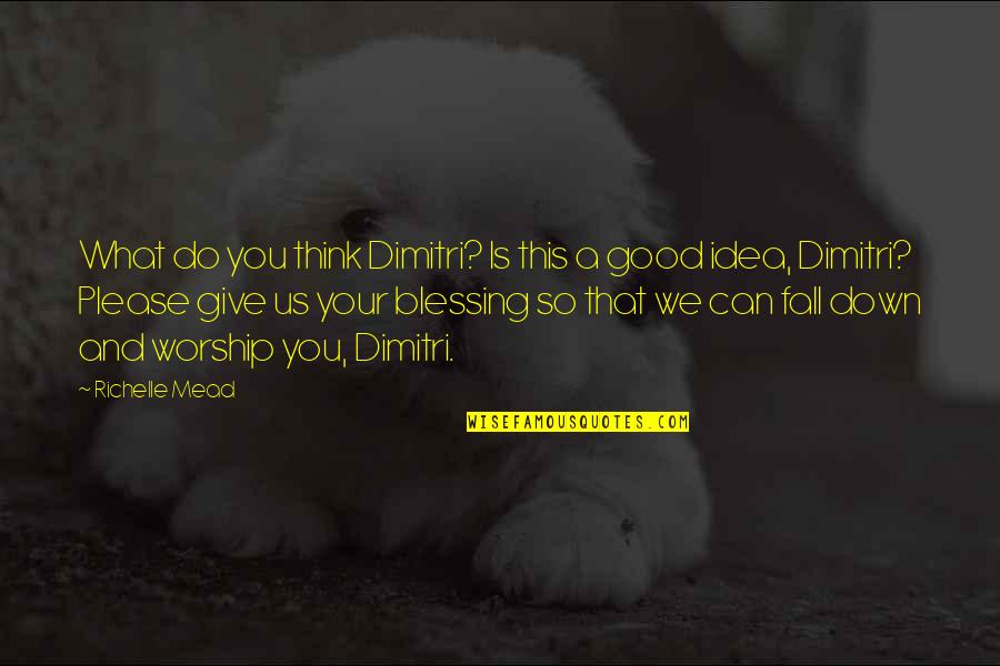 Funny Down And Out Quotes By Richelle Mead: What do you think Dimitri? Is this a