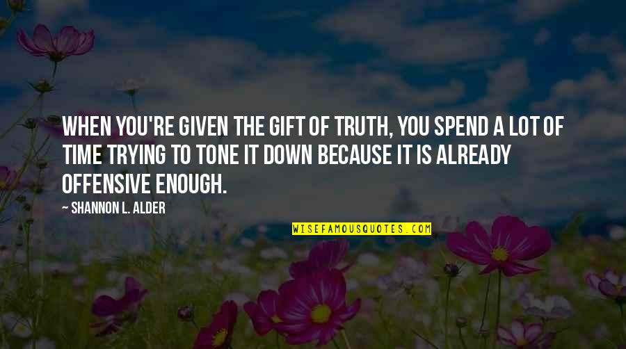 Funny Down And Out Quotes By Shannon L. Alder: When you're given the gift of truth, you