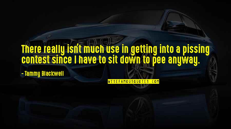 Funny Down And Out Quotes By Tammy Blackwell: There really isn't much use in getting into