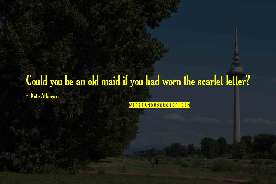 Funny Drugged Quotes By Kate Atkinson: Could you be an old maid if you