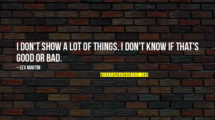 Funny Drugged Quotes By Lex Martin: I don't show a lot of things. I