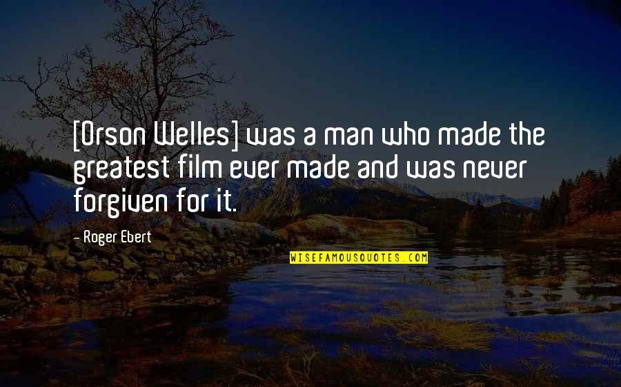 Funny Drunk Uncle Quotes By Roger Ebert: [Orson Welles] was a man who made the