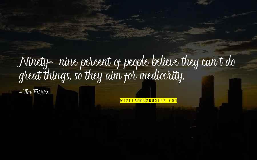 Funny Drunk Uncle Quotes By Tim Ferriss: Ninety-nine percent of people believe they can't do