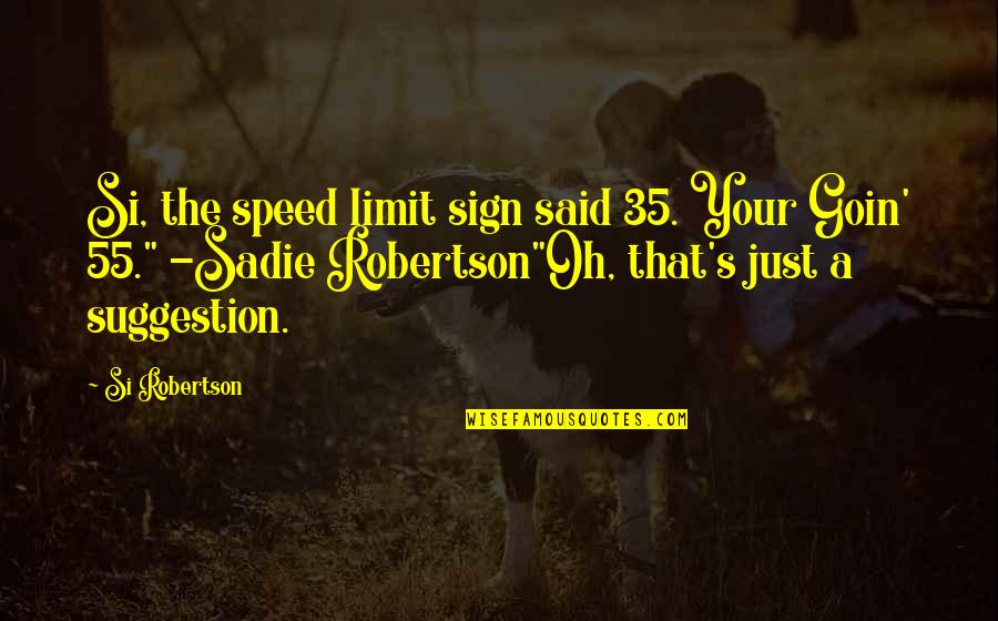 Funny Duck Dynasty Quotes By Si Robertson: Si, the speed limit sign said 35. Your