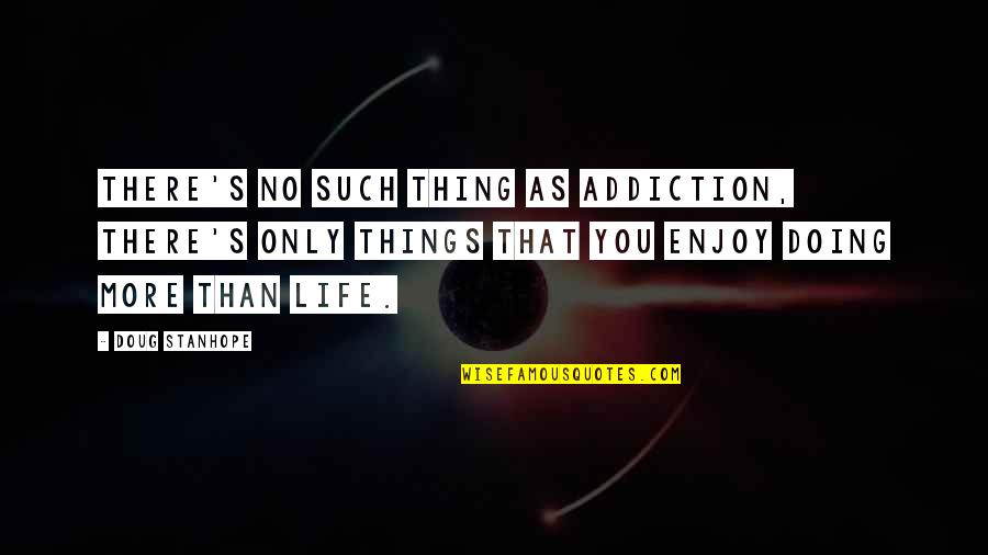 Funny Enjoy Life Quotes By Doug Stanhope: There's no such thing as addiction, there's only