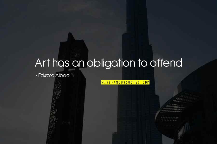 Funny Enjoy Life Quotes By Edward Albee: Art has an obligation to offend