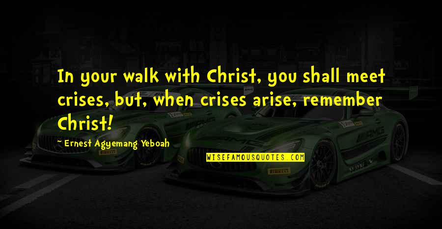 Funny Enjoy Life Quotes By Ernest Agyemang Yeboah: In your walk with Christ, you shall meet