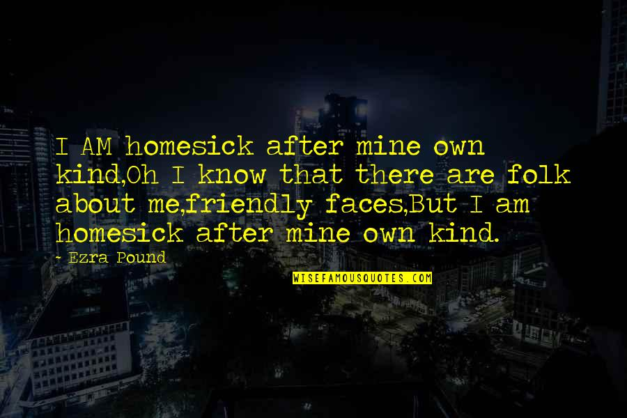 Funny Enjoy Life Quotes By Ezra Pound: I AM homesick after mine own kind,Oh I