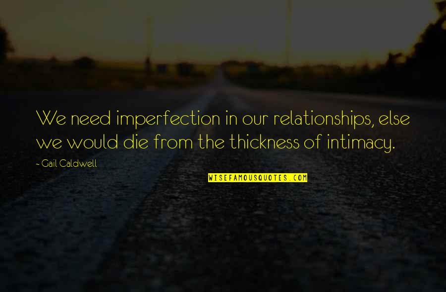 Funny Enjoy Life Quotes By Gail Caldwell: We need imperfection in our relationships, else we