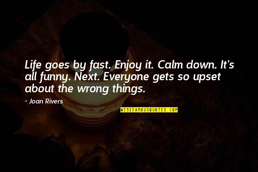 Funny Enjoy Life Quotes By Joan Rivers: Life goes by fast. Enjoy it. Calm down.