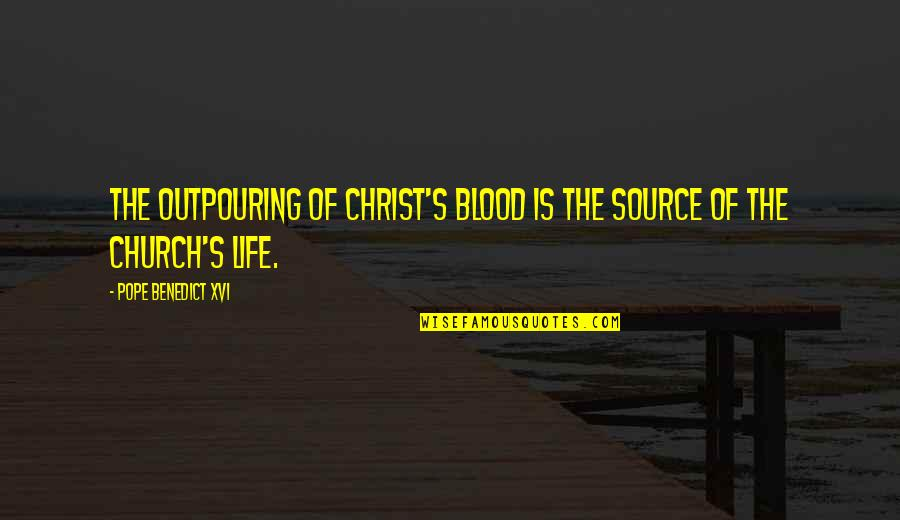 Funny Enjoy Life Quotes By Pope Benedict XVI: The outpouring of Christ's blood is the source