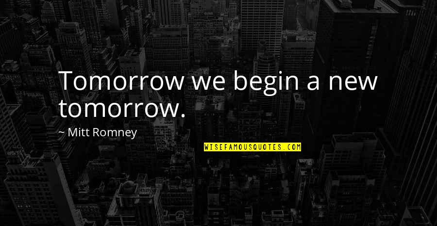 Funny Eric Northman Quotes By Mitt Romney: Tomorrow we begin a new tomorrow.