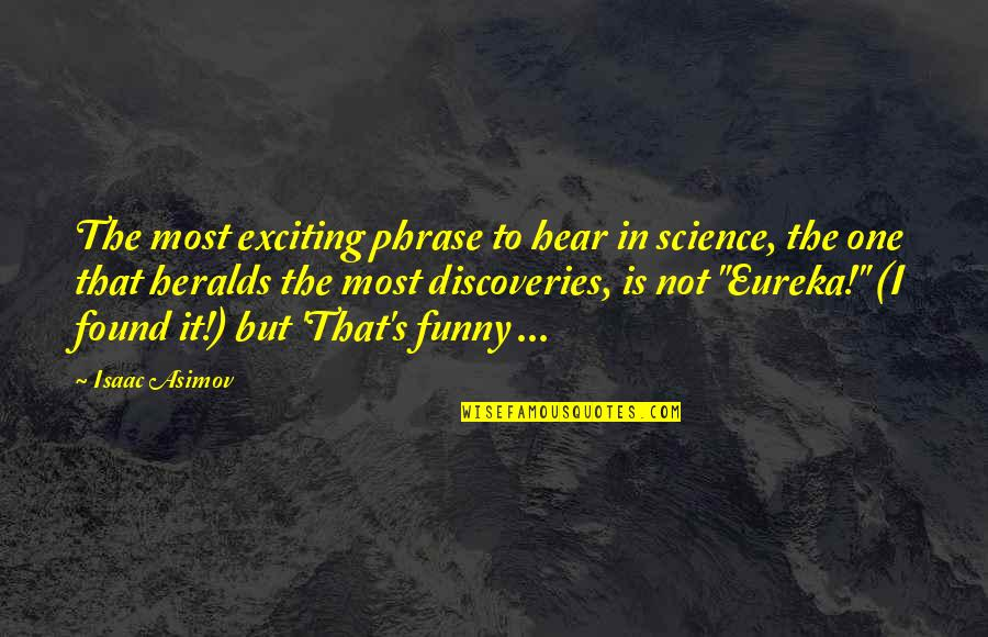 Funny Eureka Quotes By Isaac Asimov: The most exciting phrase to hear in science,