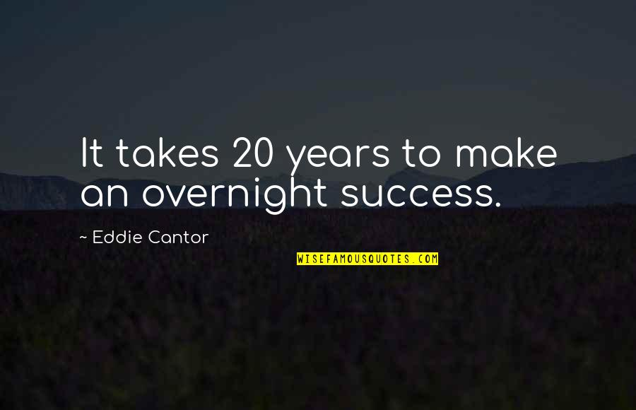 Funny Event Planner Quotes By Eddie Cantor: It takes 20 years to make an overnight