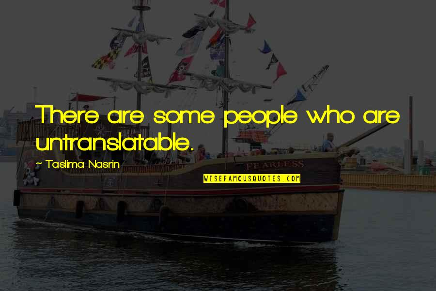 Funny Event Planner Quotes By Taslima Nasrin: There are some people who are untranslatable.